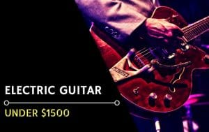 Best Electric Guitar Under $1500 - Featured Image
