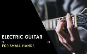 Best Electric Guitar for small hands - Featured Image-min