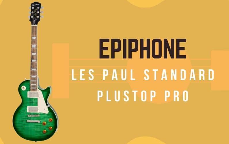 Epiphone Les Paul Standard Plustop Pro Review - Featured Image