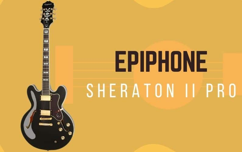 Epiphone Sheraton II Pro Review - Featured Image